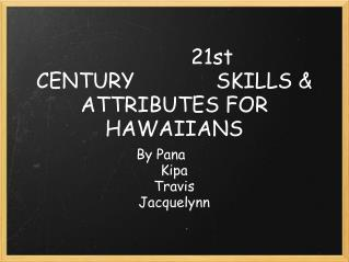 21st CENTURY             SKILLS & ATTRIBUTES FOR HAWAIIANS
