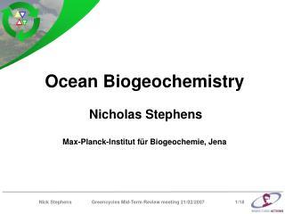 Ocean Biogeochemistry Nicholas Stephens Max-Planck-Institut für Biogeochemie, Jena