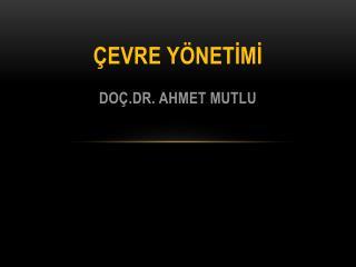 ÇEVRE YÖNETİMİ Doç.dr. Ahmet mutlu