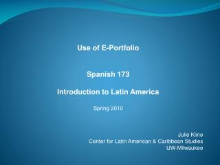 Use of E-Portfolio  Spanish 173 Introduction to Latin America Spring 2010