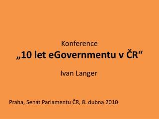 """Konference  """"10 let  eGovernmentu  v ČR"""""""
