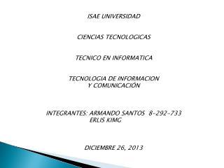 ISAE  UNIVERSIDAD CIENCIAS TECNOLOGICAS TECNICO EN INFORMATICA TECNOLOGIA DE INFORMACION