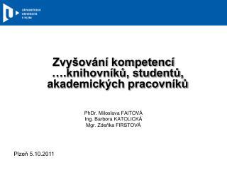 Zvyšování kompetencí ….knihovníků, studentů, akademických pracovníků PhDr. Miloslava FAITOVÁ