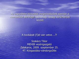 A kockázat (f)el van vetve….?! Szakács Tibor MEHIB vezérigazgató Zalakaros, 2009. szeptember 25.