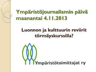 Ympäristöjournalismin  päivä  maanantai 4.11.2013