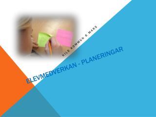 Elevmedverkan - planeringar