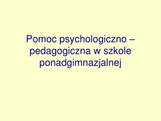Pomoc psychologiczno �pedagogiczna w szkole ponadgimnazjalnej
