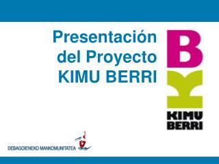 Presentación del Proyecto KIMU BERRI