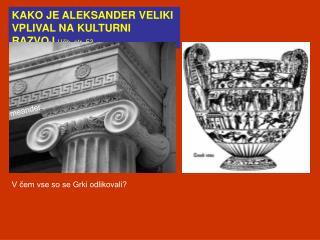 KAKO JE ALEKSANDER VELIKI  VPLIVAL NA KULTURNI RAZVOJ Učb. str. 53