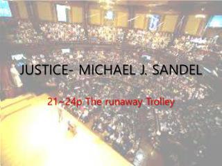 JUSTICE- MICHAEL J. SANDEL