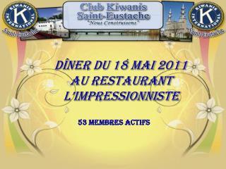 Dîner  du  18  mai 2011 AU RESTAURANT  l'IMPRESSIONNISTE