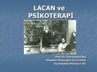 LACAN ve PSIKOTERAPI                  Prof. Dr. Cem Kaptanoglu Eskisehir Osmangazi  niversitesi Tip Fak ltesi Psikiyatri