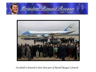 Accubuilt is honored to have been part of Ronald Reagan s funeral.