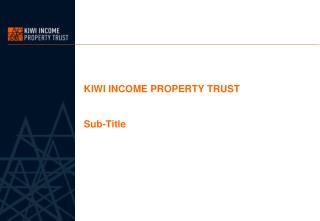 KIWI INCOME PROPERTY TRUST Sub-Title