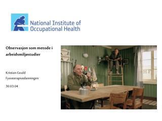 Observasjon som metode i arbeidsmiljøstudier Kristian Gould Fysioterapiutdanningen 30.03.04