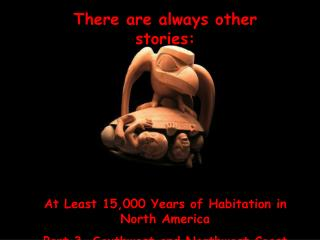 There are always other stories: At Least 15,000 Years of Habitation in  North America