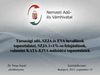 Dr. Varga Árpád  Sajtótájékoztató  elnökhelyettesBudapest, 2013. szeptember 13.