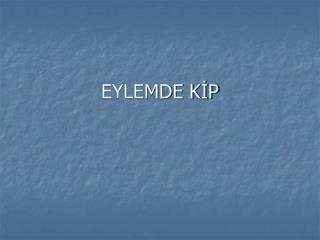 EYLEMDE KİP