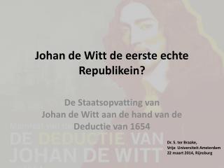 Johan de Witt de  eerste echte Republikein ?