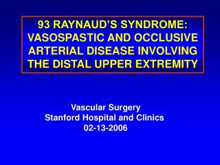 93 RAYNAUD S SYNDROME: VASOSPASTIC AND OCCLUSIVE ARTERIAL DISEASE INVOLVING THE DISTAL UPPER EXTREMITY