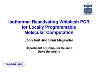 John Reif and Urmi Majumder Department of Computer Science Duke University