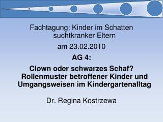 Fachtagung: Kinder im Schatten suchtkranker Eltern am 23.02.2010 AG 4: