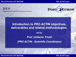Introduction to PRO ACTIN objectives, deliverables and related methodologies. led by: