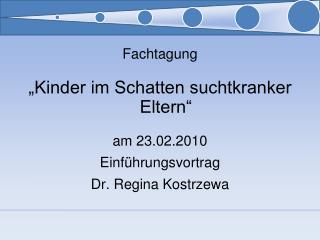 """Fachtagung """"Kinder im Schatten suchtkranker Eltern"""" am 23.02.2010 Einführungsvortrag"""