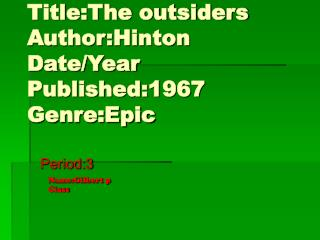Title:The outsiders Author:Hinton Date/Year Published:1967 Genre:Epic
