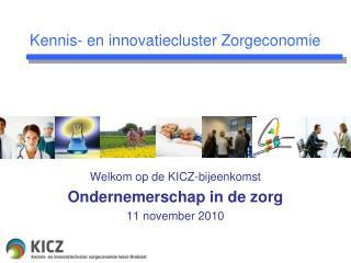 Welkom op de KICZ-bijeenkomst Ondernemerschap in de zorg 11 november 2010