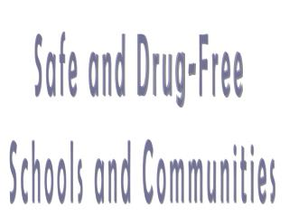 Safe and Drug-Free Schools and Communities