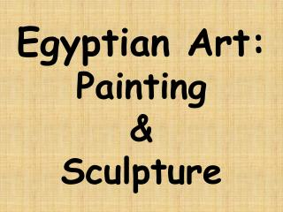 Egyptian Art:  Painting    Sculpture