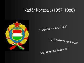 Kádár-korszak (1957-1988)