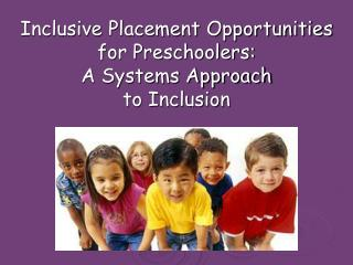 Inclusive Placement Opportunities for Preschoolers:  A Systems Approach  to Inclusion