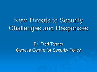 New Threats to Security Challenges and Responses