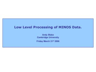 Low Level Processing of MINOS Data.