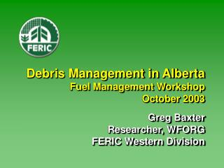 Debris Management in Alberta Fuel Management Workshop October 2003