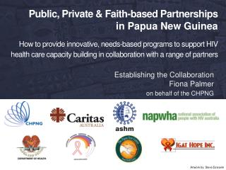 Establishing the Collaboration Fiona Palmer on behalf of the CHPNG