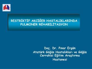 RESTRİKTİF AKCİĞER HASTALIKLARINDA PULMONER REHABİLİTASYON