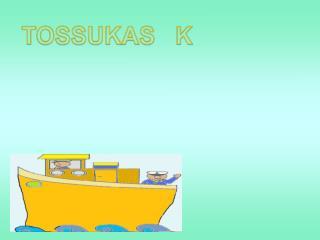 TOSSUKAS   K