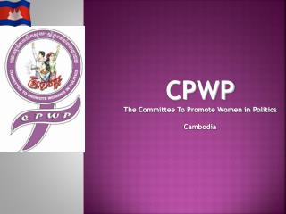 CPWP The Committee To Promote Women in Politics Cambodia