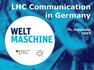 LHC Communication in Germany Th. Naumann DESY