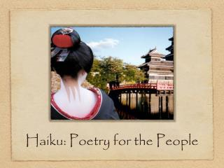 Haiku: Poetry for the People