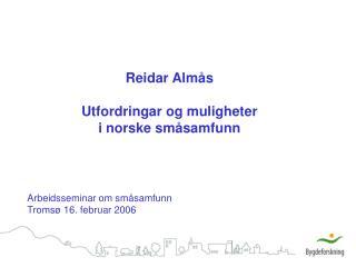Reidar Almås Utfordringar og muligheter  i norske småsamfunn