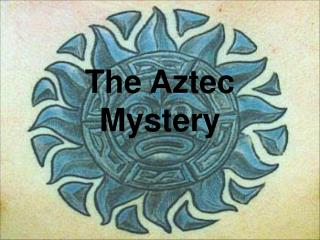 The Aztec Mystery