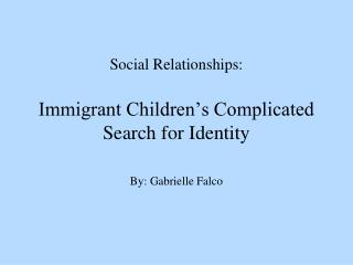 Social Relationships: Immigrant Children's Complicated Search for Identity