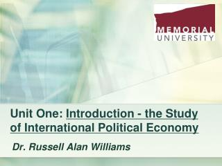 Unit One:  Introduction - the Study of International Political Economy