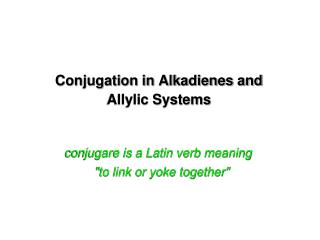 Conjugation in Alkadienes and Allylic Systems