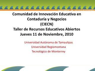 Universidad Autónoma de Tamaulipas Universidad Regiomontana Tecnológico de Monterrey