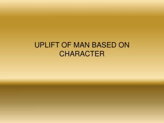 UPLIFT OF MAN BASED ON CHARACTER